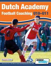 Dutch Academy Football Coaching (U10-11) - Technical and Tactical Practices from Top Dutch Coaches