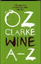 Oz Clarke Wine A-Z:  Fresh, Healthy Recipes Bursting in Seasonal Flavour