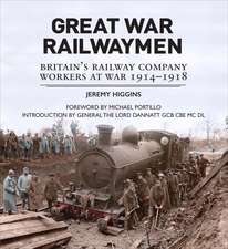Great War Railwaymen: Britain's Railway Company Workers at War 1914-1918