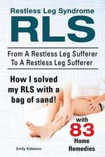 Restless Leg Syndrome Rls. from a Restless Leg Sufferer to a Restless Leg Sufferer. How I Solved My Rls with a Bag of Sand! with 83 Home Remedies.