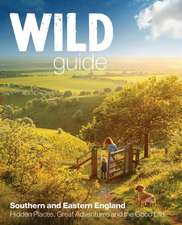 Wild Guide London and South East England: Norfolk to New Forest, Cotswolds to Kent (Including London)