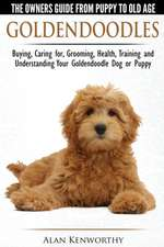 Goldendoodles - The Owners Guide from Puppy to Old Age - Choosing, Caring for, Grooming, Health, Training and Understanding Your Goldendoodle Dog