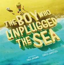 Brown, P: The Boy Who Unplugged The Sea