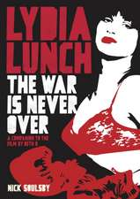 Lydia Lunch: The War Is Never Over: A Companion to the Film by Beth B