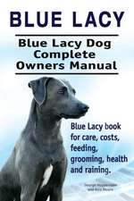 Blue Lacy. Blue Lacy Dog Complete Owners Manual. Blue Lacy book for care, costs, feeding, grooming, health and training.