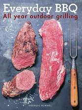 Everyday BBQ: All Year Outdoor Grilling