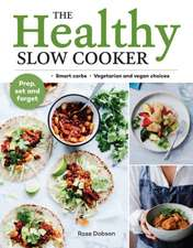 The Healthy Slow Cooker: Smart Carbs - Vegetarian and Vegan Choices; Prep, Set and Forget