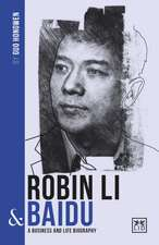 Robin Li & Baidu: A Biography of One of China's Greatest Entrepreneurs