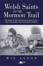 Welsh Saints on the Mormon Trail - The Story of the Nineteenth-Century Welsh Emigrants to Salt Lake City