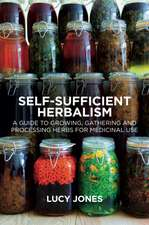 Self-Sufficient Herbalism: A Guide to Growing and Wild Harvesting Your Herbal Dispensary