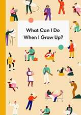 What Can I Do When I Grow Up: A Children's Career Guide