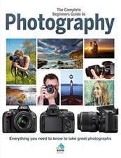 The Complete Beginners Guide To Photography