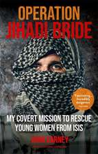 Operation Jihadi Bride: My Covert Mission to Rescue Young Women from ISIS