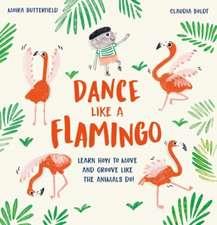 Butterfield, M: Dance Like a Flamingo