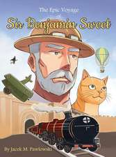 The Epic Voyage Of Sir Benjamin Sweet