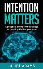 Intention Matters: The science of creating the life you want