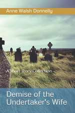 Demise of the Undertaker's WIfe: A Short Story Collection