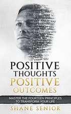 Positive Thoughts Positive Outcomes: Master the fourteen principles to transform your life