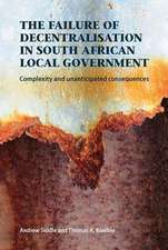 The Failure of Decentralisation in South African Local Government:  Complexity and Unanticipated Consequences
