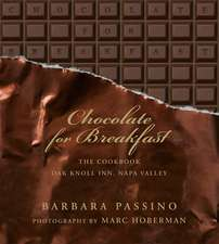 Chocolate for Breakfast: Entertaining Menus to Start the Day with a Celebration From Napa Valley's Oak Knoll Inn