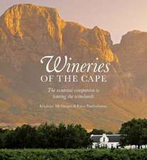 Wineries of the Cape: The Essential Companion to Touring the Winelands