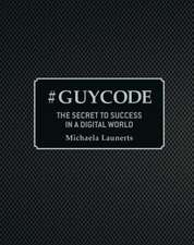#Guycode: The Secret to Success in a Digital World