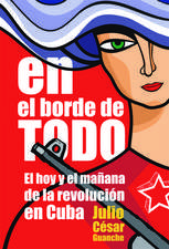 En El Borde De Todo: El Hoy y el Manana de la Revolucion en Cuba