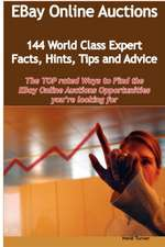 Ebay Online Auctions - 144 World Class Expert Facts, Hints, Tips and Advice - The Top Rated Ways to Find the Ebay Online Auctions Opportunities You're