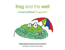 Frog and the Well:  Unconventional Happiness