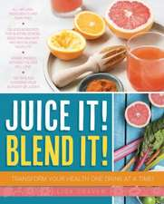 Juice It! Blend It!:  Transform Your Health One Drink at a Time!