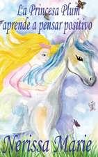 La Princesa Plum aprende a pensar positivo (cuentos infantiles, libros infantiles, libros para los niños, libros para niños, libros para bebes, libros de cuentos, libros de niños, libros infantiles)