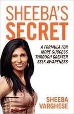Sheeba's Secret:  A Formula for More Success Through Greater Self-Awareness