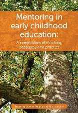 Mentoring in Early Childhood:  A Complilation of Thinking, Pedagogy and Practice