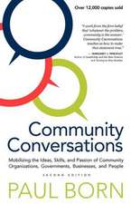 Community Conversations:  Mobilizing the Ideas, Skills, and Passion of Community Organizations, Governments, Businesses, and People