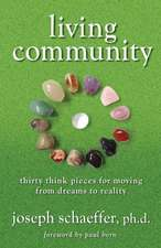 Living Community:  Thirty Think Pieces for Moving from Dreams to Reality