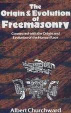 The Origin & Evolution of Freemasonry:  Connected with the Origin and Evolution of the Human Race