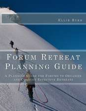 Forum Retreat Planning Guide:  A Planning Guide for Forums to Organize and Conduct Effective Retreats