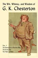 The Wit, Whimsy, and Wisdom of G. K. Chesterton, Volume 1:  The Napoleon of Notting Hill, the Flying Inn, the Trees of Pride