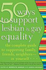 50 Ways to Support Lesbian and Gay Equality:  The Complete Guide to Supporting Family, Friends, Neighbors-Or Yourself...