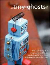 Tiny Ghosts:  The Best Thing That Ever Happened to Me