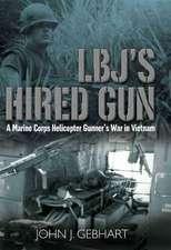 LBJ's Hired Gun:  A Marine Corps Helicopter Gunner's War in Vietnam