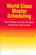 World Class Master Scheduling:  Best Practices and Lean Six SIGMA Continuous Improvement