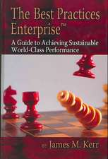 The Best Practices Enterprise:  A Guide to Achieving Sustainable World-Class Performance
