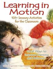 Learning in Motion:  101+ Sensory Activities for the Classroom