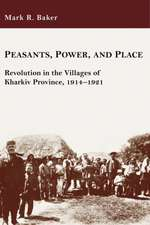 Peasants, Power, and Place – Revolution in the Villages of Kharkiv Province, 1914–1921
