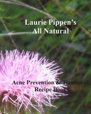 Laurie Pippen's All Natural Acne Prevention & Treatment Recipe Book