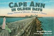 Cape Ann in Olden Days:  Vintage Postcards of Gloucester, Rockport, & Environs