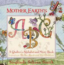 Mother Earth's ABC:  A Quilted Alphabet & Story Book