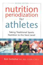 Nutrition Periodization for Athletes: Taking Traditional Sports Nutrition to the Next Level -- 2nd Edition