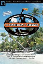 The Psychology of Survivor:  Leading Psychologists Take an Unauthorized Look at the Most Elaborate Psychological Experiment Ever Conducted...Surviv